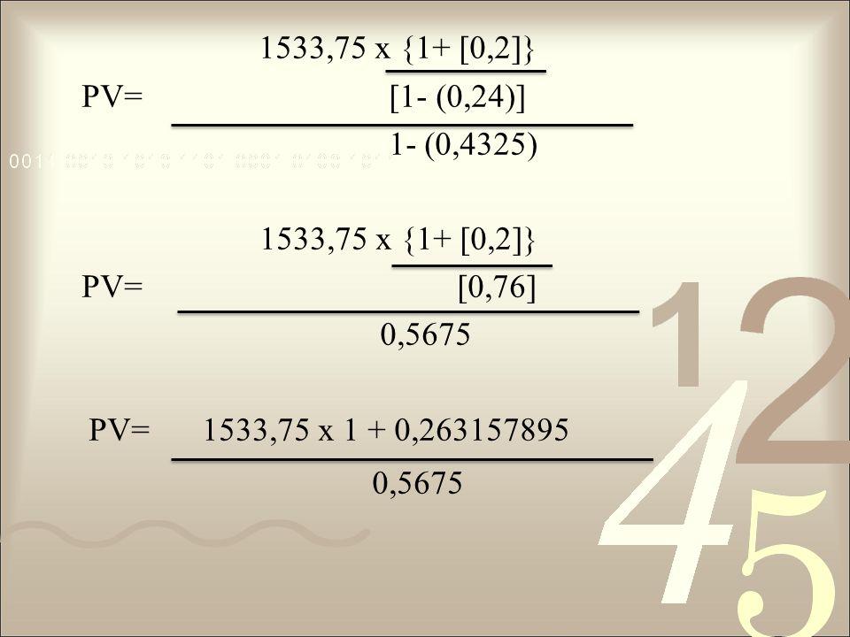 1533,75 x {1+ [0,2]} PV= [1- (0,24)] 1- (0,4325) PV= [0,76] 0,5675
